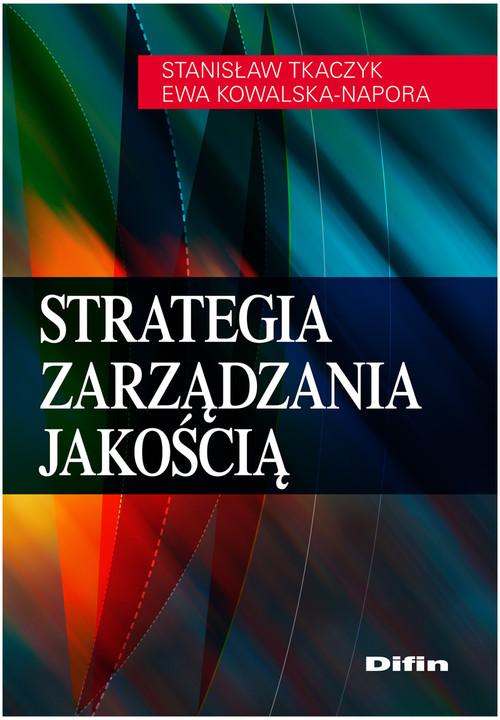 okładka Strategia zarządzania jakością, Książka | Stanisław Tkaczyk, Ewa Kowalska-Napora