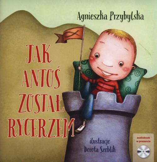 okładka Jak Antoś został rycerzem + CD, Książka | Przybylska Agnieszka