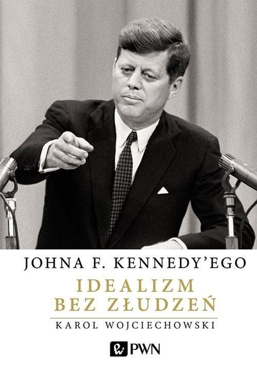 okładka Johna F. Kennedy'ego Idealizm bez złudzeń, Książka   Wojciechowski Karol