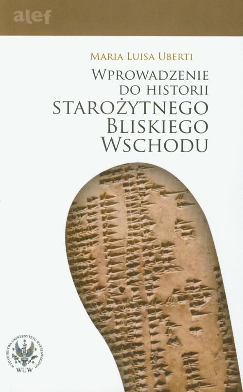 okładka Wprowadzenie do historii Starożytnego Bliskiego Wschodu, Książka   Maria Luisa Uberti
