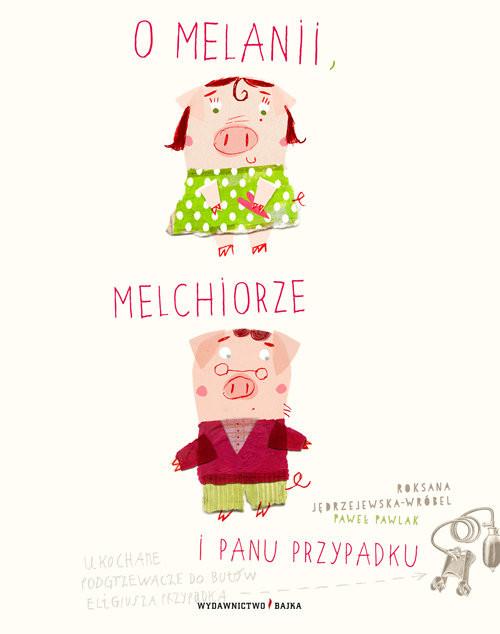 okładka O Melanii Melchiorze i panu Przypadku, Książka | Roksana Jędrzejewska-Wróbel