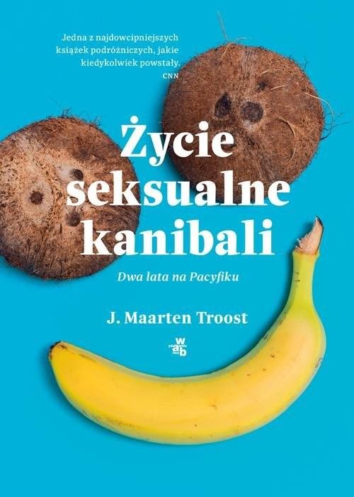 okładka Życie seksualne kanibali Dwa lata na Pacyfiku, Książka | J. Maarten Troost