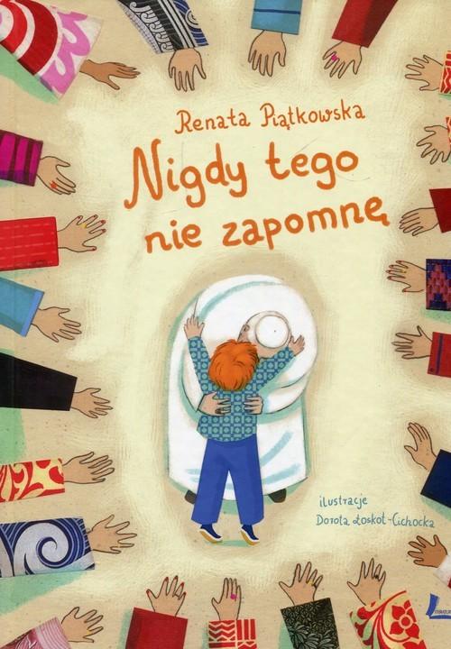 okładka Nigdy tego nie zapomnę, Książka | Piątkowska Renata
