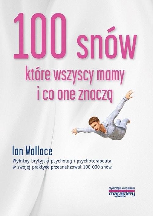 okładka 100 snów które wszyscy mamy i co one znaczą, Książka | Wallace Ian
