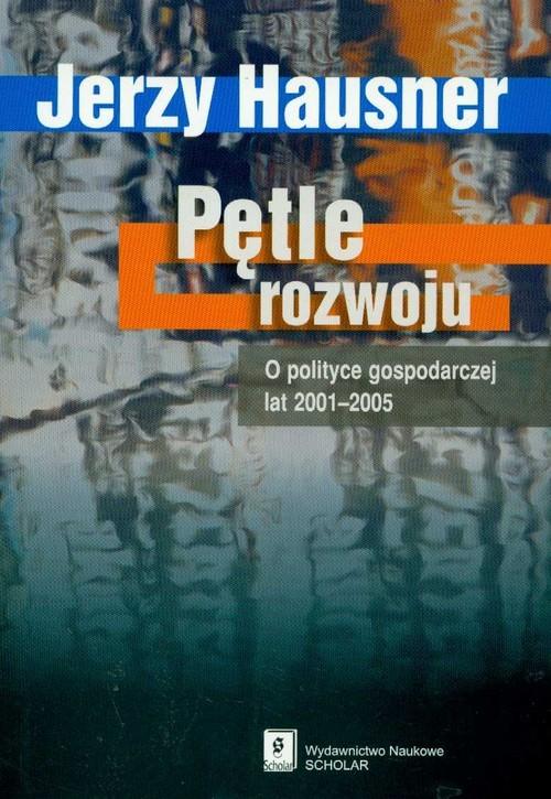 okładka Pętle rozwoju O polityce gospodarczej lat 2001-2005, Książka | Jerzy Hausner