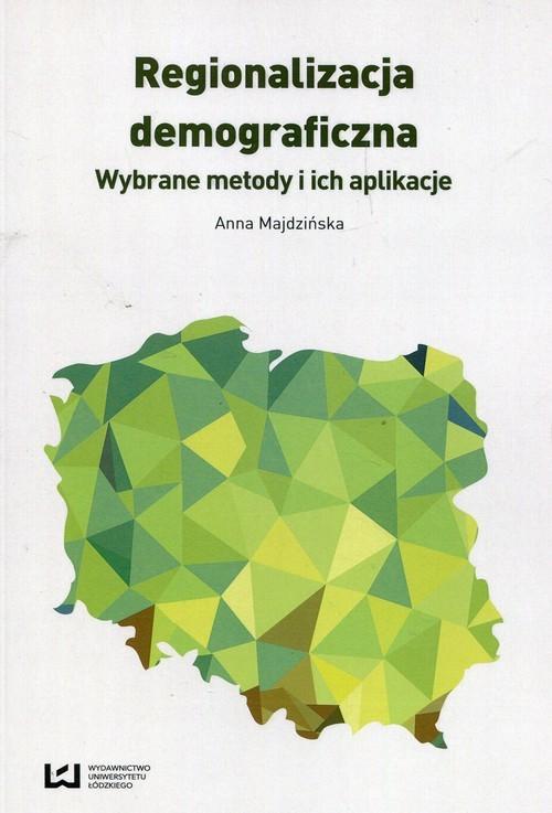 okładka Regionalizacja demograficzna Wybrane metody i ich aplikacje, Książka | Majdzińska Anna