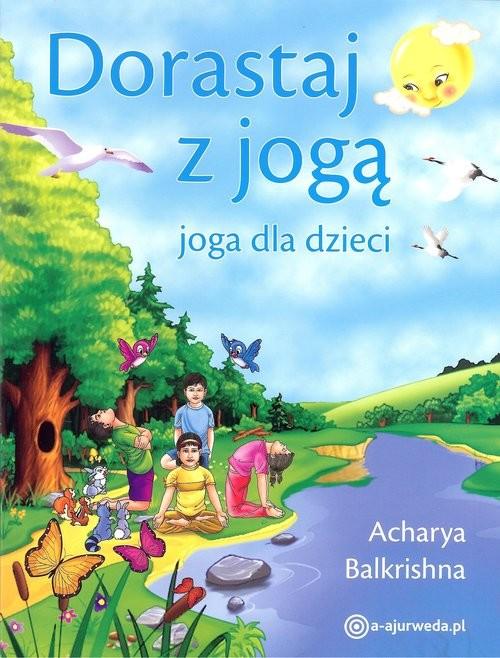 okładka Dorastaj z jogą Joga dla dzieci, Książka | Balkrishna Acharya