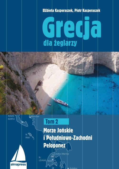 okładka Grecja dla żeglarzy Tom 2 Morze Jońskie i Południowo-Zachodni Peloponez, Książka | Elżbieta Kasperaszek, Piotr Kasperaszek