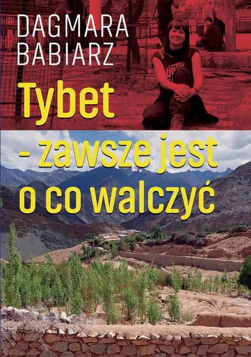 okładka Tybet zawsze jest o co walczyć, Książka | Babiarz Dagmara
