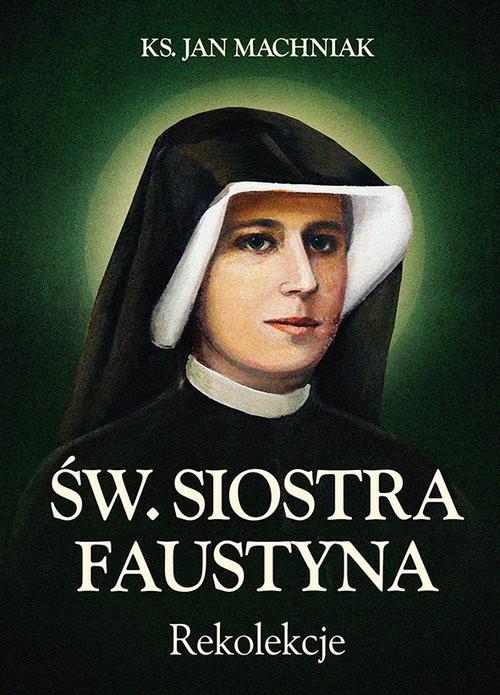 okładka Rekolekcje Św. Siostra Faustyna, Książka | Jan Machniak