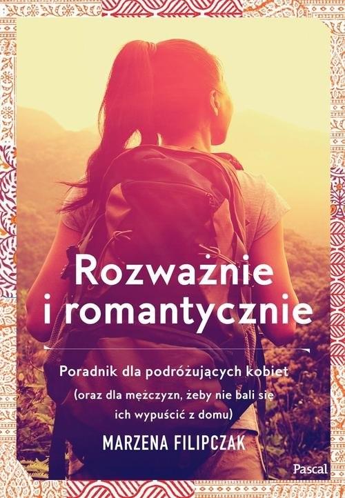 okładka Rozważnie i romantycznie. Poradnik dla podrózujących kobietksiążka |  | Marzena Filipczak