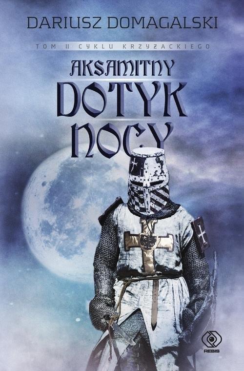 okładka Cykl krzyżacki Tom 2 Aksamitny dotyk nocy, Książka | Dariusz  Domagalski