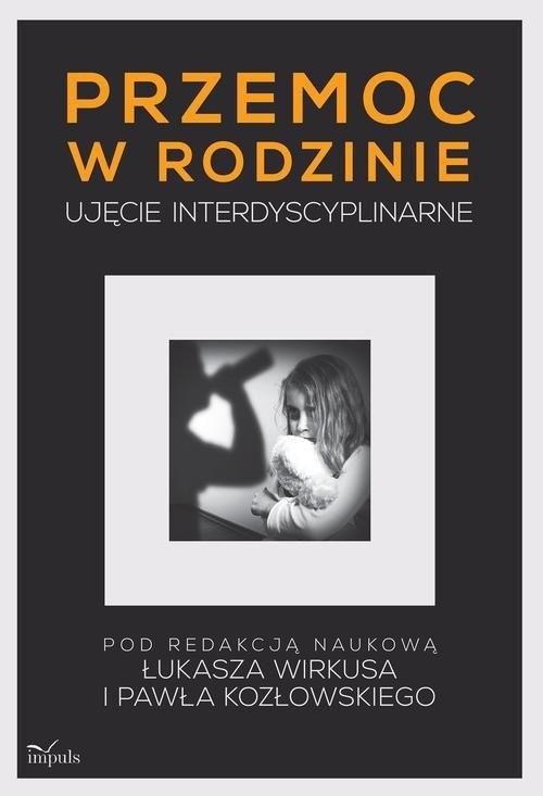 okładka Przemoc w rodzinie Ujęcie interdyscyplinarne, Książka | Łukasz  Wirkus, Paweł  Kozłowski
