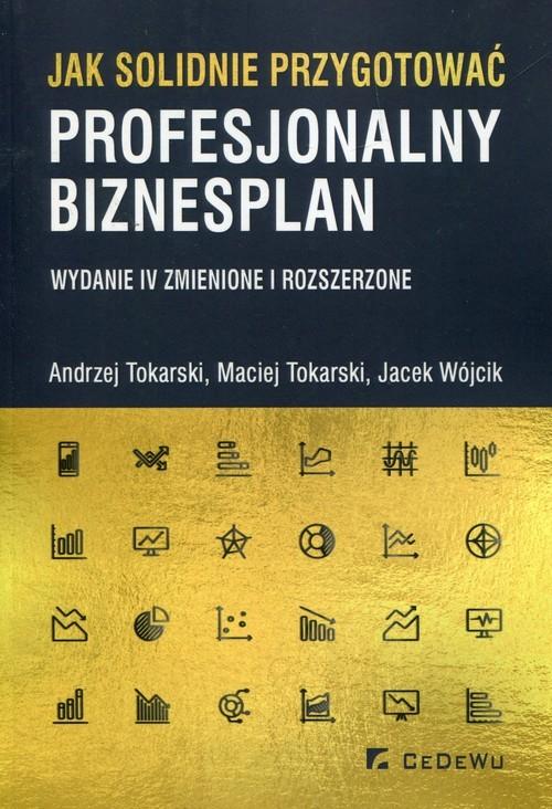 okładka Jak solidnie przygotować profesjonalny biznesplan, Książka | Andrzej Tokarski, Maciej Tokarski, Jac Wójcik