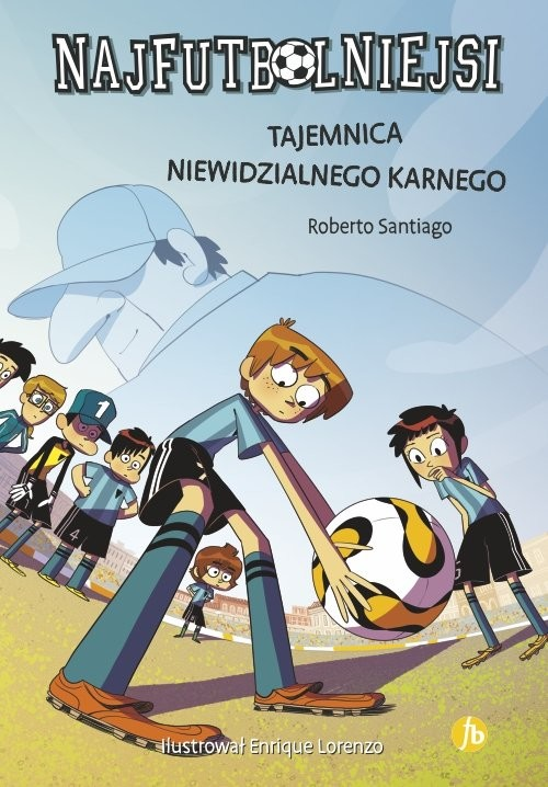 okładka Najfutbolniejsi 7 Tajemnica niewidzialnego karnegoksiążka      Santiago Roberto
