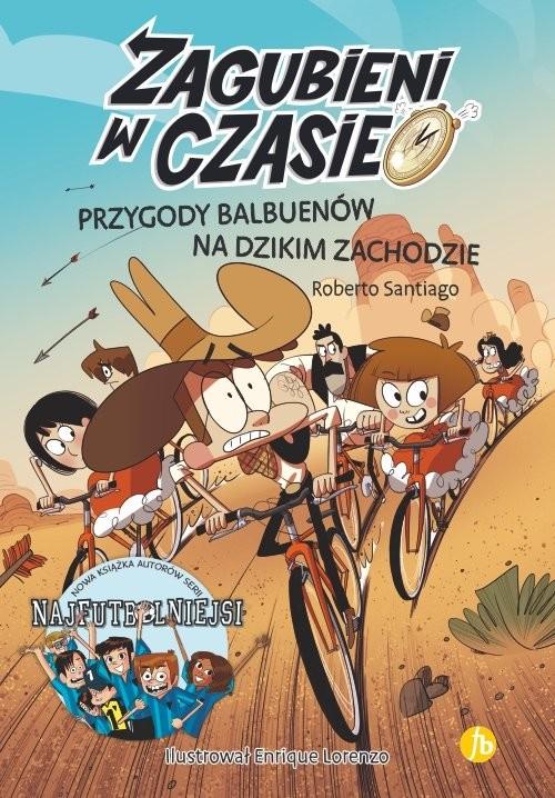 okładka Zagubieni w czasie 1 Przygody Balbuenów na Dzikim Zachodzie, Książka | Santiago Roberto
