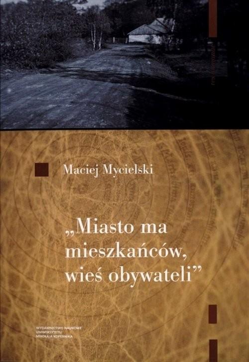 okładka Miasto ma mieszkańców wieś obywateli, Książka | Mycielski Maciej