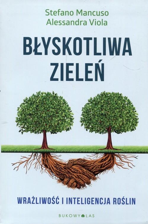 okładka Błyskotliwa zieleń Wrażliwość i inteligencja, Książka | Stefano Mancuso, Alessandra Viola