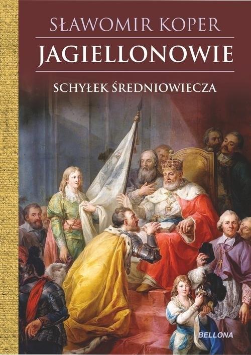 okładka Jagiellonowie Schyłek średniowiecza, Książka | Koper Sławomir