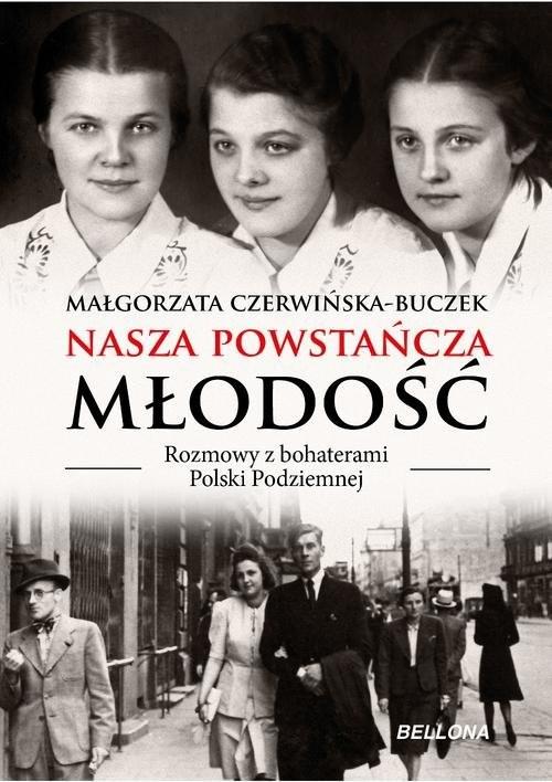 okładka Nasza powstańcza młodość Rozmowy z bohaterami Polski Podziemnej, Książka | Czerwińska-Buczek Małgorzata