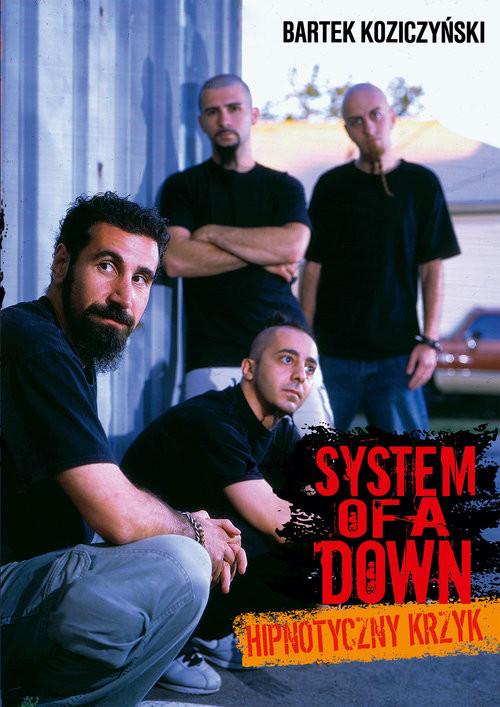 okładka System Of A Down Hipnotyczny krzyk, Książka | Koziczyński Bartek