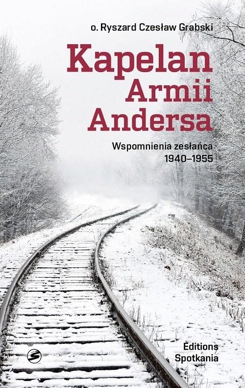okładka Kapelan Armii Andersa Wspomnienia zesłańska 1940 - 1955, Książka | Ryszard Czesław Grabski