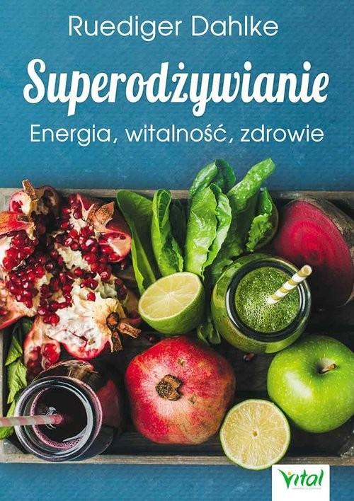 okładka Superodżywianie Energia, witalność, zdrowieksiążka      dr Ruediger Dahlke