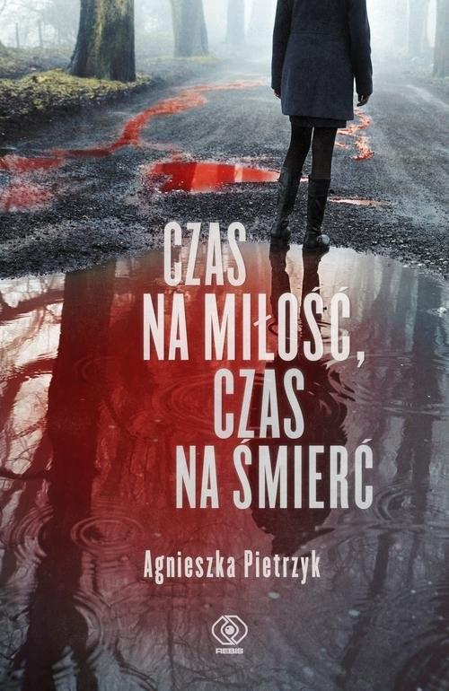okładka Czas na miłość czas na śmierć, Książka   Agnieszka Pietrzyk