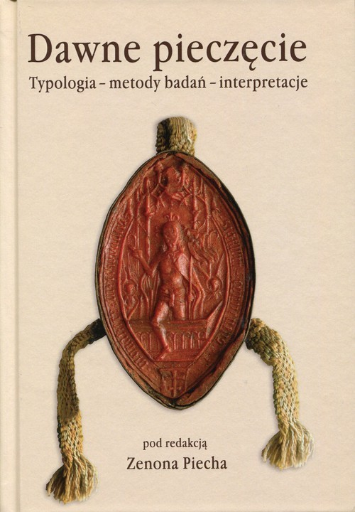 okładka Dawne pieczęcie Typologia - metody badań - interpretacje, Książka |