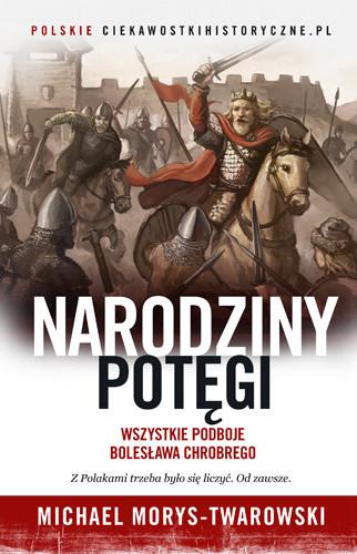 okładka Narodziny potęgi. Wszystkie podboje Bolesława Chrobrego, Książka | Michael Morys-Twarowski