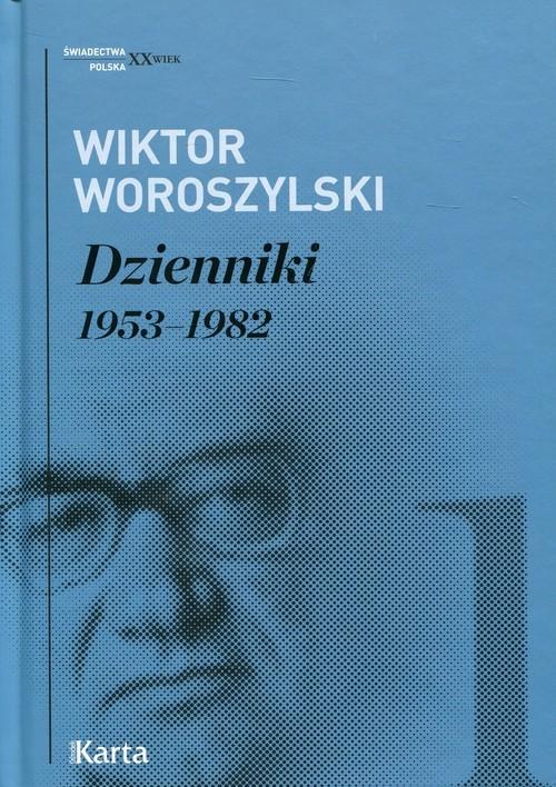 okładka Dzienniki 1953-1982 Tom 1, Książka | Wiktor Woroszylski