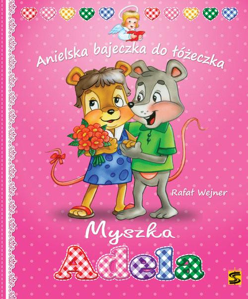 okładka Myszka Adela Anielska bajeczka do łóżeczka, Książka | Wejner Rafał