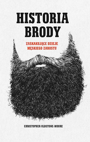 okładka Historia brody. Zaskakujące dzieje męskiego zarostu, Książka | Oldstone-Morre Christopher