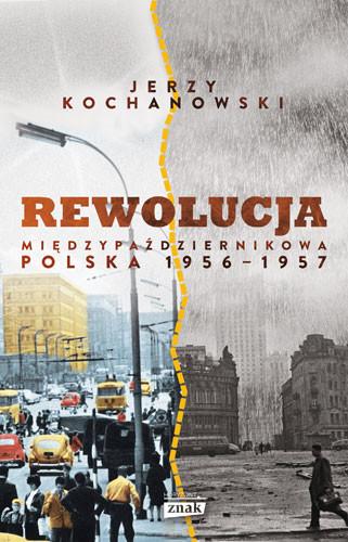 okładka Rewolucja międzypaździernikowa. Polska 1956-1957książka      Jerzy Kochanowski