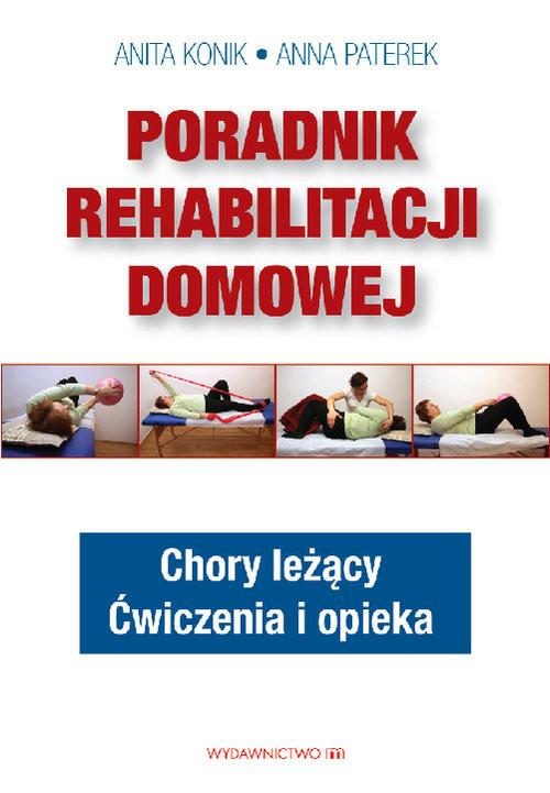 okładka Poradnik rehabilitacji domowej Chory leżący. Ćwiczenia i opieka, Książka   Anita Konik, Anna Paterek