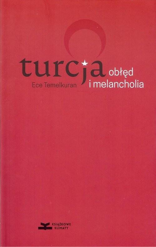 okładka Turcja obłęd i melancholia, Książka | Temelkuran Ece