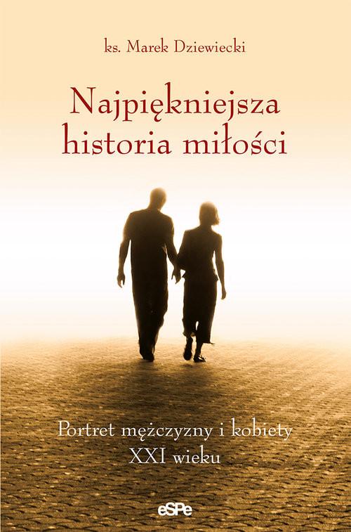 okładka Najpiękniejsza historia miłości Portret mężczyzny i kobiety XXI wieku, Książka   Dziewiecki Marek