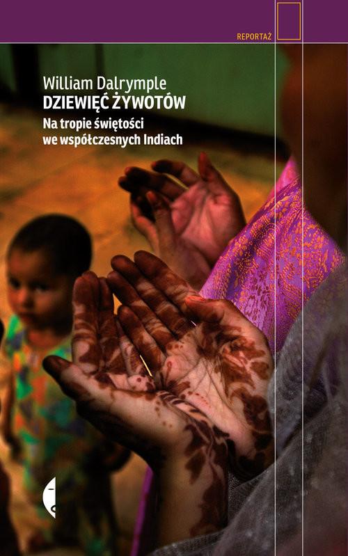 okładka Dziewięć żywotów Na tropie świętości we współczesnych Indiach, Książka | Dalrymple William