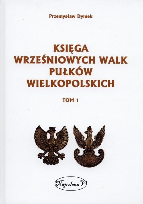 okładka Księga wrześniowych walk pułków wielkopolskich Tom 1, Książka | Dymek Przemysław