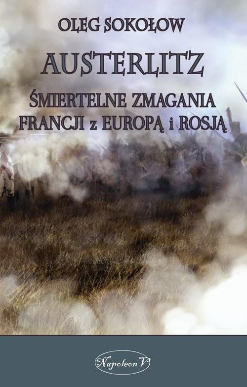 okładka Austerlitz Śmiertelne zmagania Francji z Europą i Rosją, Książka | Oleg Sokołow