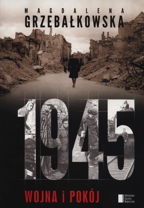 okładka 1945 wojna i pokój, Książka | Grzebałkowska Magdalena