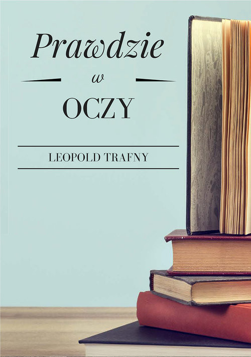 okładka Prawdzie w oczy, Książka | Leopold  Trafny