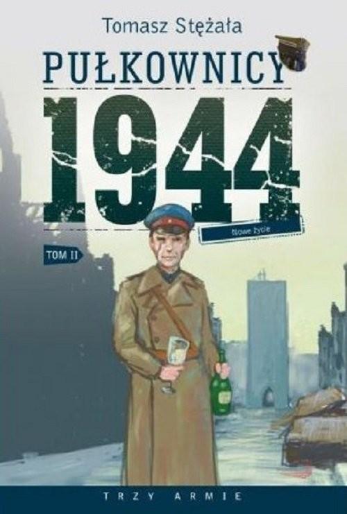 okładka Pułkownicy 1944 Tom 2 Nowe życie, Książka | Stężała Tomasz