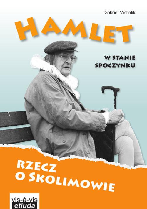 okładka Hamlet w stanie spoczynku Rzecz o Skolimowie, Książka | Michalik Gabriel