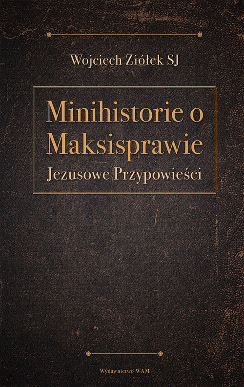 okładka Minihistorie o maksisprawie Jezusowe Przypowieści, Książka | Ziółek Wojciech