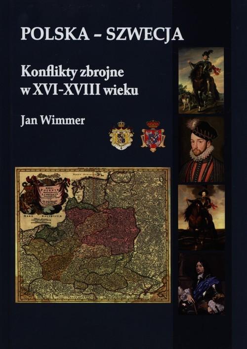okładka Polska - Szwecja Konflikty zbrojne w XVI-XVIII wieku, Książka | Wimmer Jan