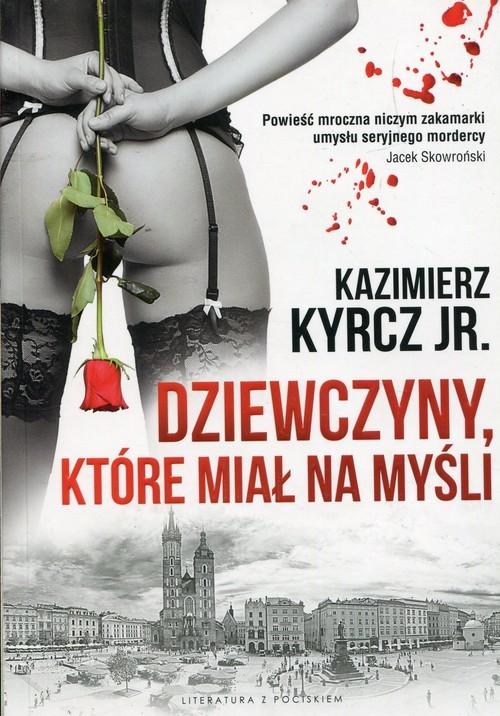 okładka Dziewczyny które miał na myśli, Książka | Jr. Kazimierz Kyrcz