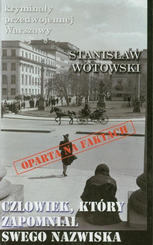 okładka Człowiek, który zapomniał swego nazwiska, Książka | Wotowski Stanisław