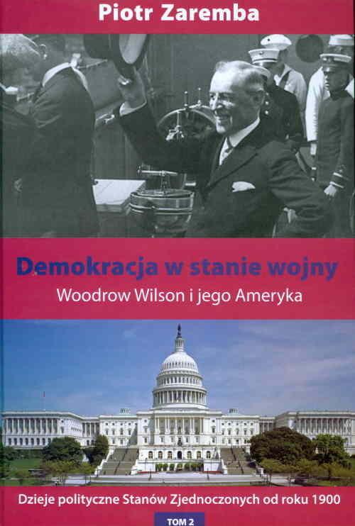 okładka Demokracja w stanie wojny Woodrow Wilson i jego Ameryka, Książka | Zaremba Piotr