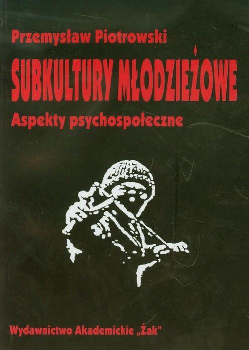 okładka Subkultury młodzieżowe Aspekty psychospołeczne, Książka | Piotrowski Przemysław